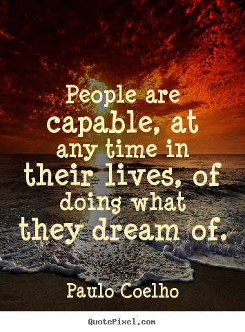People are capable, at any time in their lives, of doing what they.. Paulo Coelho good inspirational sayings