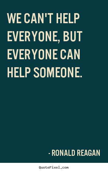 Quotes about inspirational - We can't help everyone, but everyone can help..