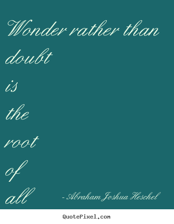 Inspirational quotes - Wonder rather than doubt is the root of all knowledge.