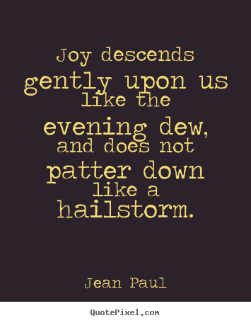 Make picture quotes about inspirational - Joy descends gently upon us like the evening dew, and..