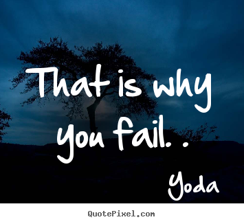 Quote about inspirational - That is why you fail. .