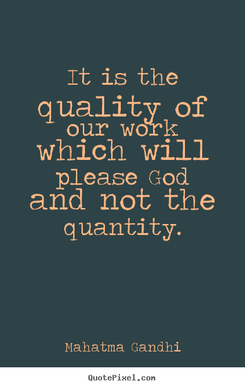 It is the quality of our work which will please god and not the.. Mahatma Gandhi good inspirational quotes