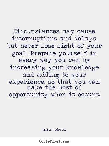Quotes about inspirational - Circumstances may cause interruptions and delays, but..