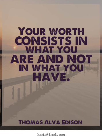 Quote about inspirational - Your worth consists in what you are and not in what you have.