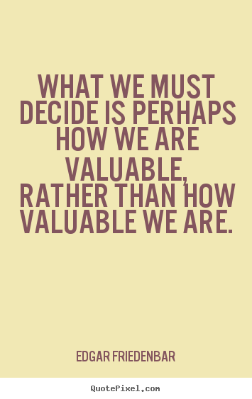 Customize picture quotes about inspirational - What we must decide is perhaps how we are valuable, rather than how..
