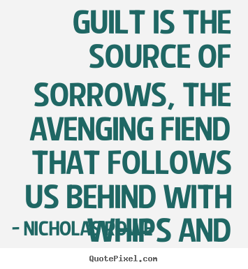 Nicholas Rowe picture quotes - Guilt is the source of sorrows, the avenging.. - Inspirational quotes
