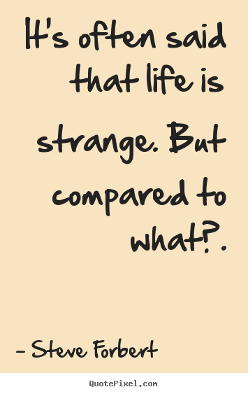 Steve Forbert picture quotes - It's often said that life is strange. but compared.. - Inspirational quotes