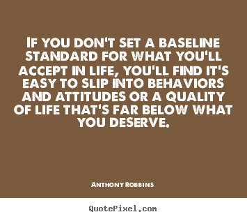 Anthony Robbins image quotes - If you don't set a baseline standard for what you'll.. - Inspirational quotes