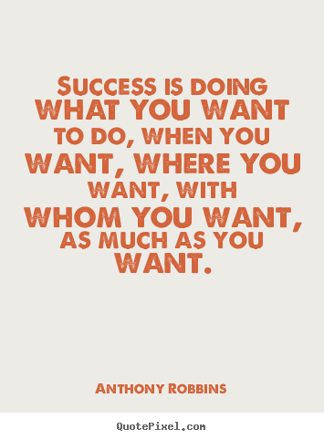 Inspirational quotes - Success is doing what you want to do, when you want, where..