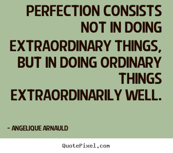 Design custom poster sayings about inspirational - Perfection consists not in doing extraordinary things, but in doing..