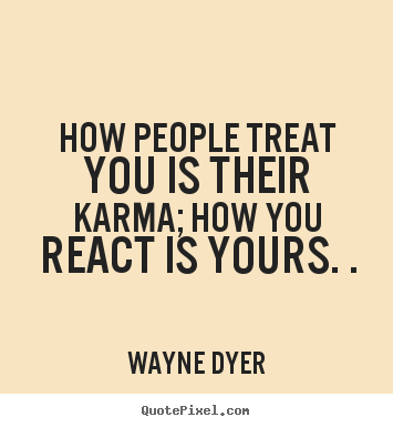 Inspirational quotes - How people treat you is their karma; how you react..
