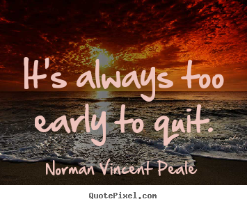 Norman Vincent Peale picture quotes - It's always too early to quit. - Inspirational quote