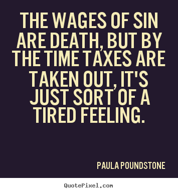 Make custom poster quotes about inspirational - The wages of sin are death, but by the time taxes are taken out,..