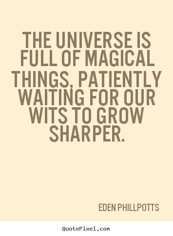 Quotes about inspirational - The universe is full of magical things, patiently waiting..