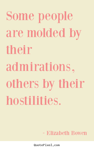 Quote about inspirational - Some people are molded by their admirations, others by their..