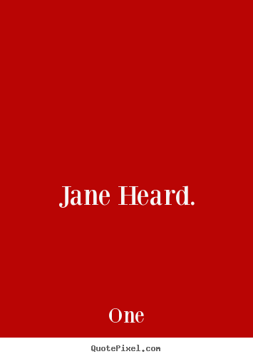 Design picture quotes about inspirational - Jane heard.