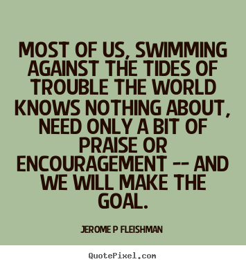 Create your own picture quotes about inspirational - Most of us, swimming against the tides of trouble the world..