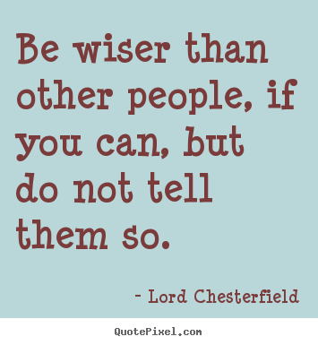 Quote about inspirational - Be wiser than other people, if you can, but do not..