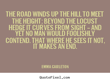 Inspirational quote - The road winds up the hill to meet the height;..