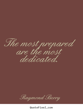 Inspirational quote - The most prepared are the most dedicated.