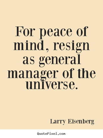 How to make picture quotes about inspirational - For peace of mind, resign as general manager..