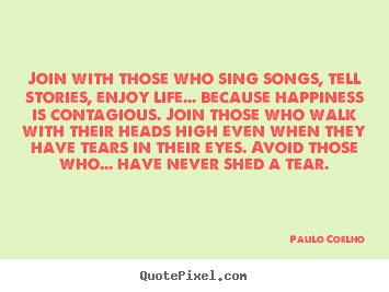 Paulo Coelho picture quotes - Join with those who sing songs, tell stories,.. - Inspirational quotes