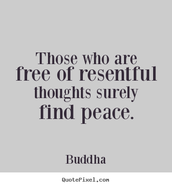 Quote about inspirational - Those who are free of resentful thoughts surely find peace.