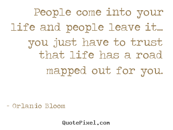 Inspirational quote - People come into your life and people leave it.....