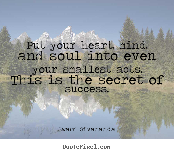 Inspirational quotes - Put your heart, mind, and soul into even your smallest..