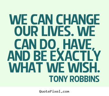 Quotes about inspirational - We can change our lives. we can do, have, and be exactly what..