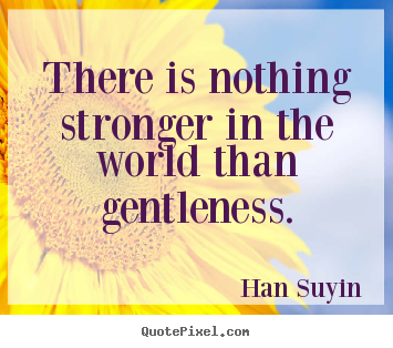 Han Suyin pictures sayings - There is nothing stronger in the world than.. - Inspirational quote