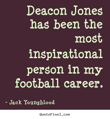 Create graphic picture quotes about inspirational - Deacon jones has been the most inspirational person in..