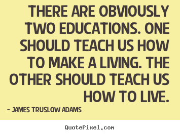 Inspirational quotes - There are obviously two educations. one should teach us how to make a..