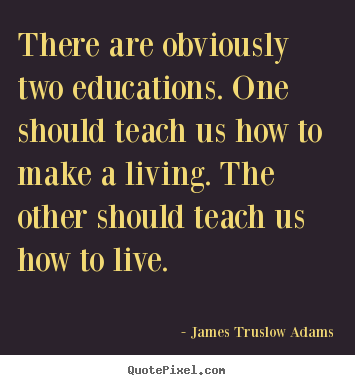 Customize poster quote about inspirational - There are obviously two educations. one should teach us how..