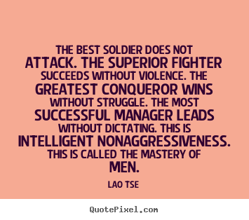 Lao Tse image quotes - The best soldier does not attack. the superior.. - Inspirational quotes