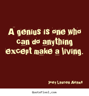 Quotes about inspirational - A genius is one who can do anything except make a living.