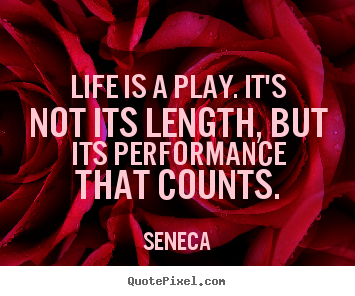 Inspirational quotes - Life is a play. it's not its length, but..