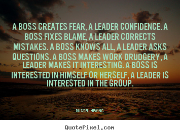 A boss creates fear, a leader confidence. a boss.. Russell H Ewing popular inspirational quote
