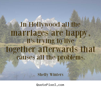 Inspirational quote - In hollywood all the marriages are happy,..