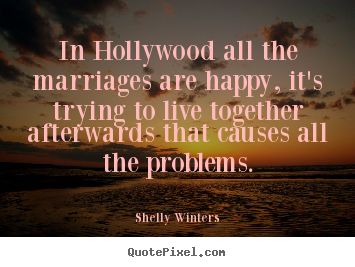 In hollywood all the marriages are happy, it's.. Shelly Winters  inspirational quotes