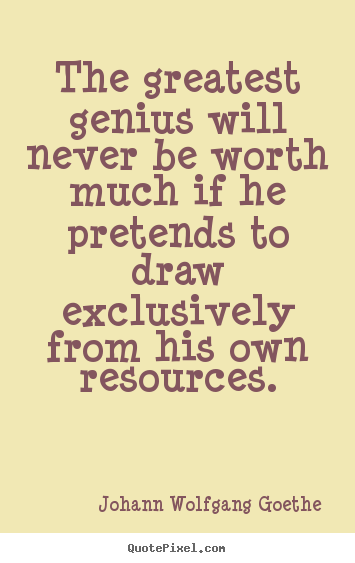 Inspirational quotes - The greatest genius will never be worth much if..