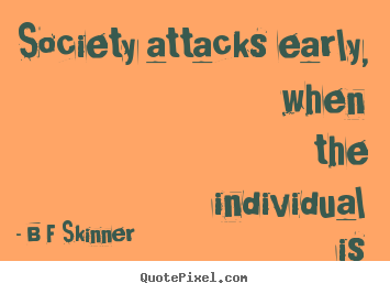 Design custom photo quotes about inspirational - Society attacks early, when the individual is helpless.