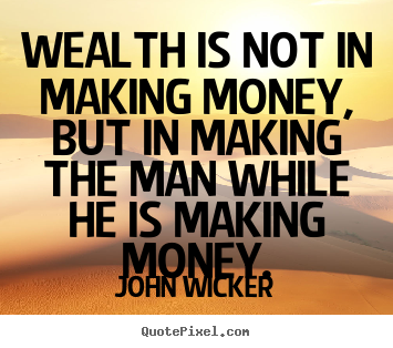 Create custom picture quotes about inspirational - Wealth is not in making money, but in making..