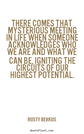 Rusty Berkus picture quotes - There comes that mysterious meeting in life when someone.. - Inspirational quotes