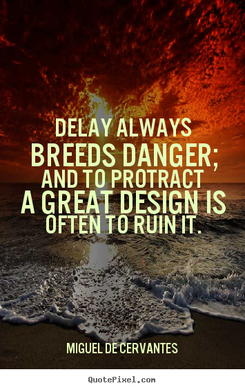 Design your own picture quotes about inspirational - Delay always breeds danger; and to protract a great..
