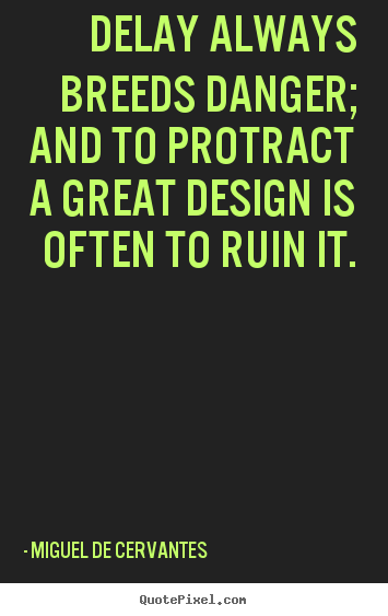 Make custom picture quotes about inspirational - Delay always breeds danger; and to protract a great design is..