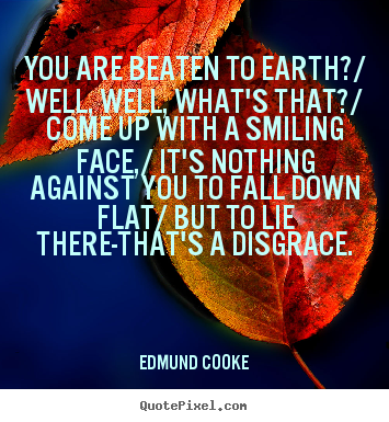 Inspirational quote - You are beaten to earth?/ well, well, what's..