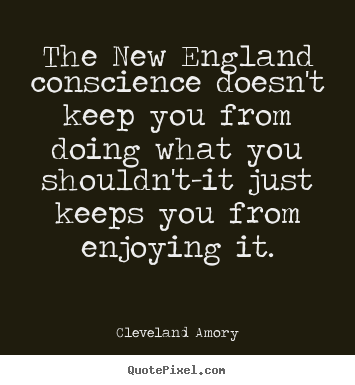 Quote about inspirational - The new england conscience doesn't keep you from doing what..