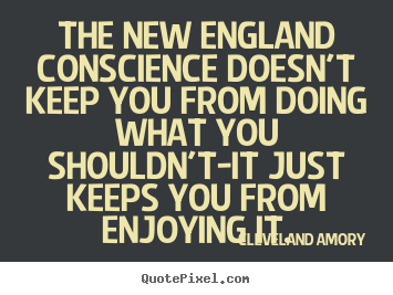 Quotes about inspirational - The new england conscience doesn't keep you..