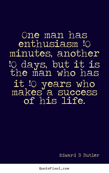 Edward B Butler picture quotes - One man has enthusiasm !0 minutes, another !0 days, but.. - Inspirational quote